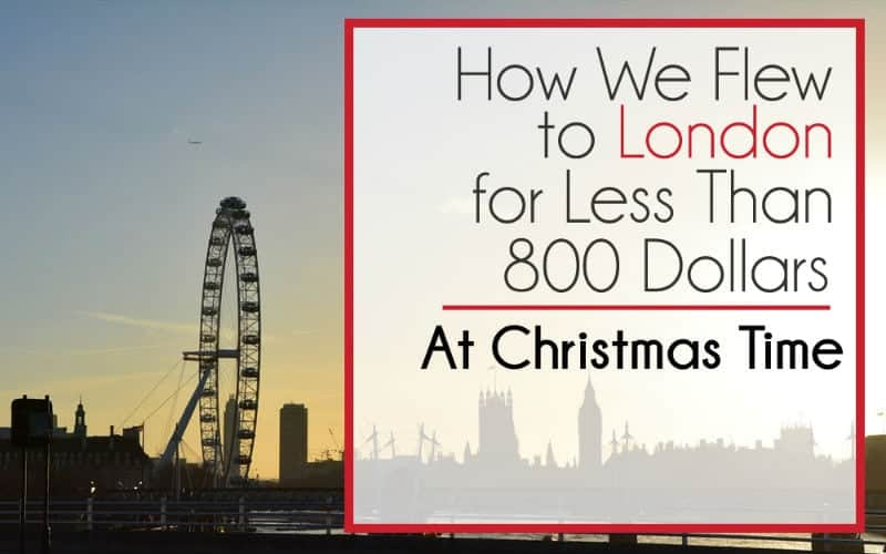 How We Flew to London for $778.00 (Return) Over Christmas