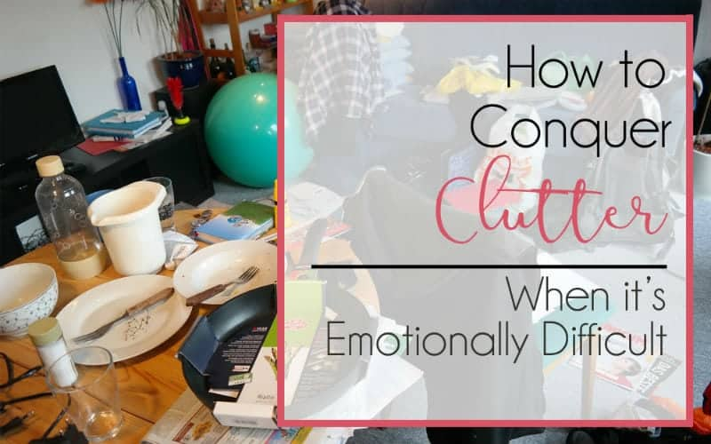 How I Conquer Clutter (When it's Emotionally Difficult)