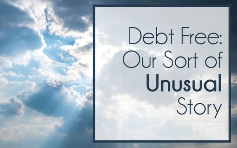 Debt Free – Our Sort of Unusual Story