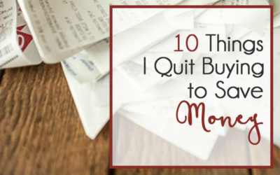 10 Things I Quit Buying (to Save Money)