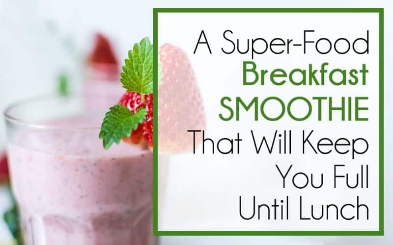 A Super Food Breakfast Smoothie to Keep You Full All Morning