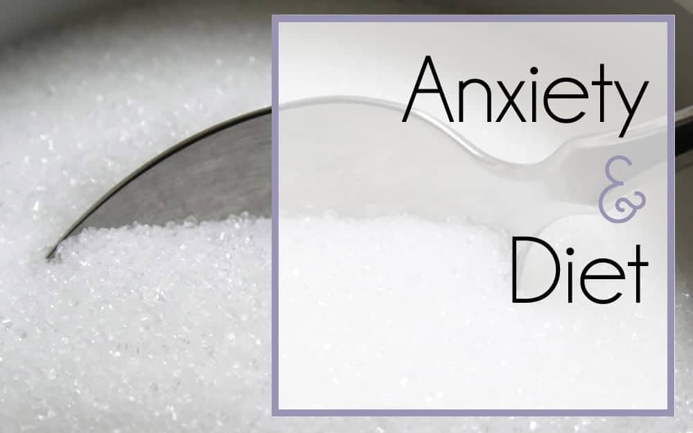 The Ultimate Guide to Living (Well) With Anxiety, Part 4 – Anxiety and Diet