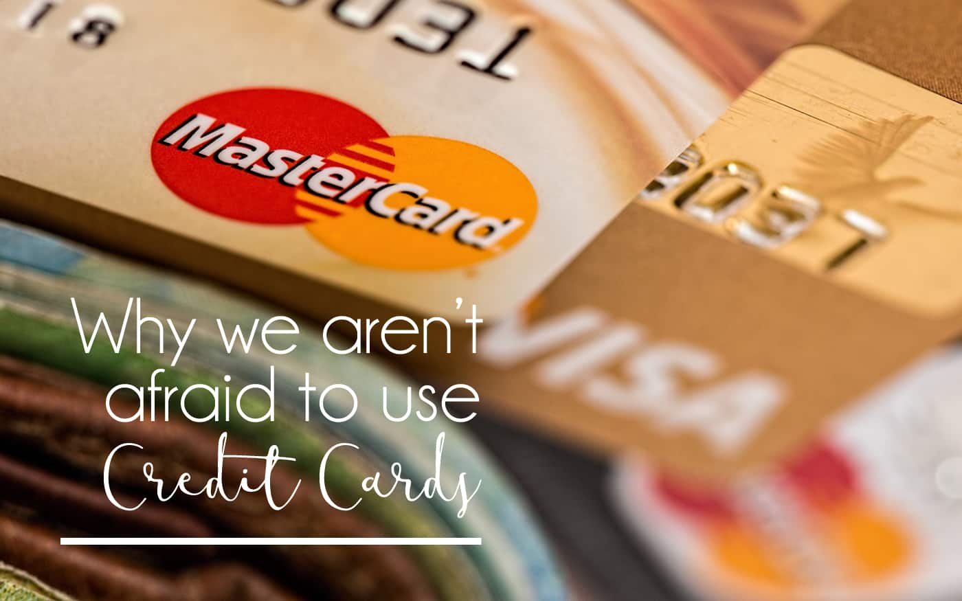 Why We Aren't Afraid to Use Credit Cards