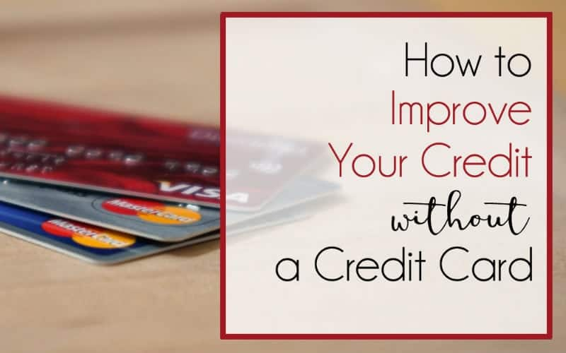 Ways to Improve Your Credit – Without a Credit Card