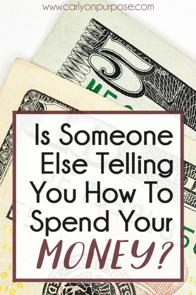 is someone else telling you how to spend your money?