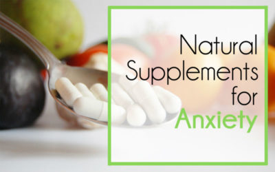 The Ultimate Guide to Living (Well) With Anxiety, Part 5 - Natural Supplements for Anxiety