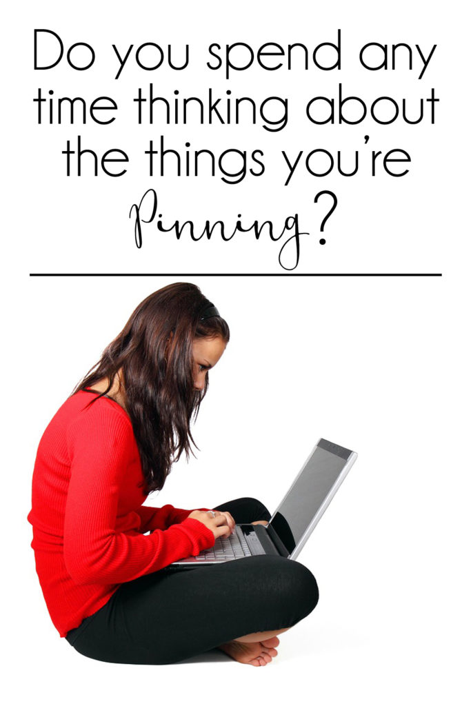 Are you thinking about what you're pinning?