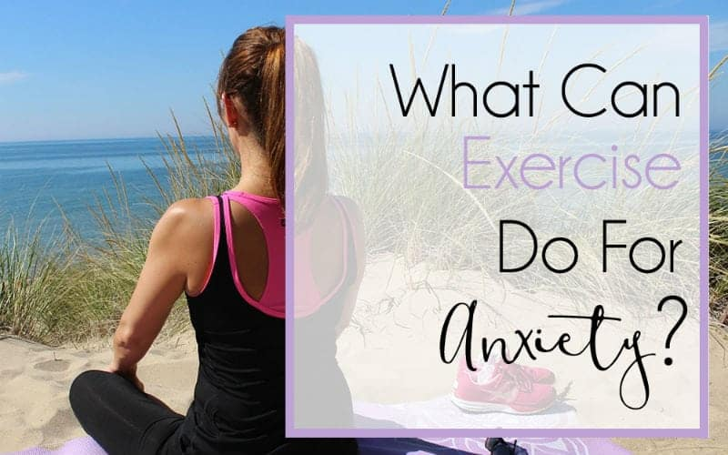 The Ultimate Guide to Living (Well) With Anxiety, Part 6 – What Can Exercise Do for Anxiety?