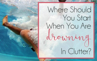 When You Are Drowning In CLUTTER