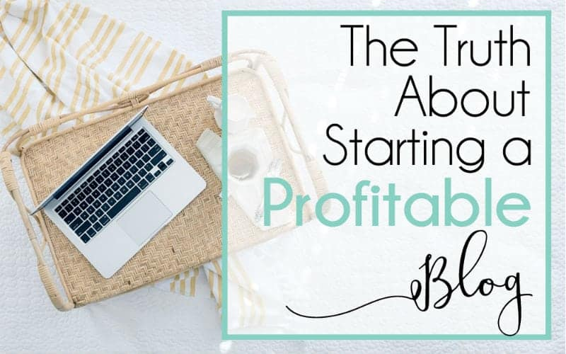 The Truth About Starting a Profitable Blog