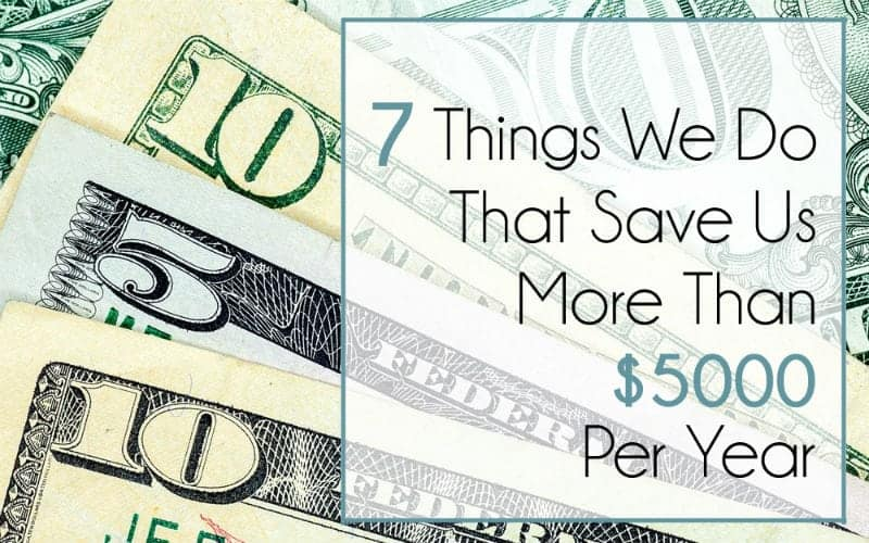 7 Things We're Doing That Save Us Over $5000 / Year