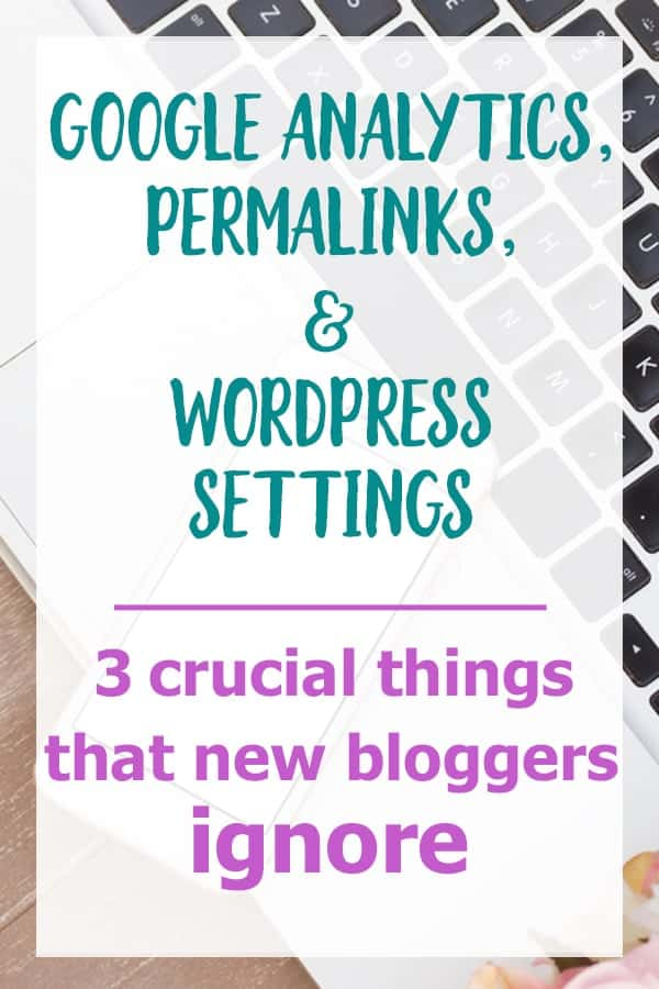 google analytics, permalinks, wordpress settings for new bloggers