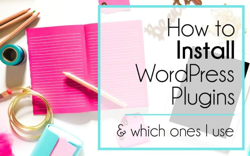 How to Install WordPress Plugins (& Which Ones I'm Using)