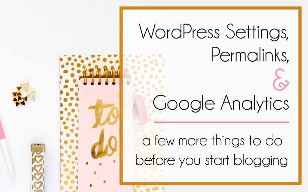 WordPress Settings, Permalinks and Google Analytics