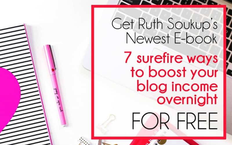 Get Ruth Soukup's E-book – 7 Surefire Ways to Boost Your Blog Income Overnight – FOR FREE