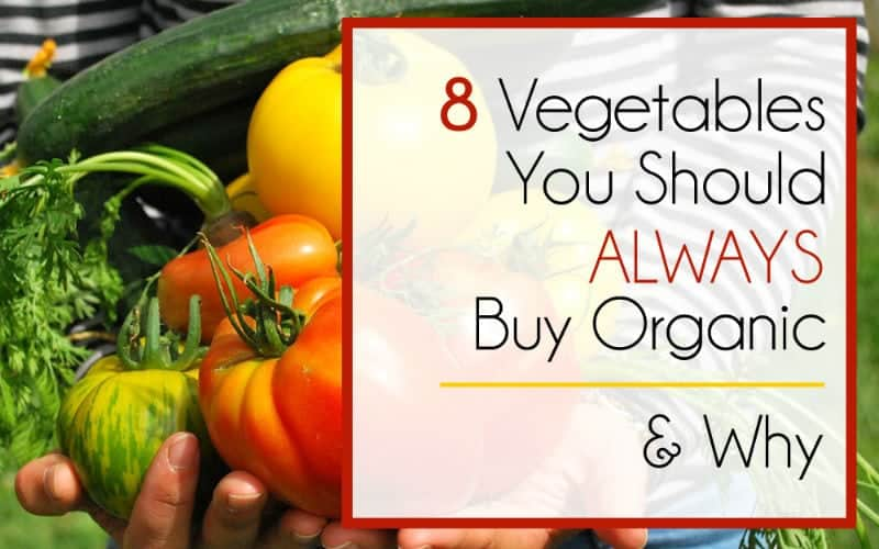 8 Vegetables You Should ALWAYS Buy Organic