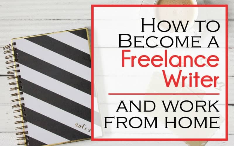 Become a Freelance Writer (and Work from Home)