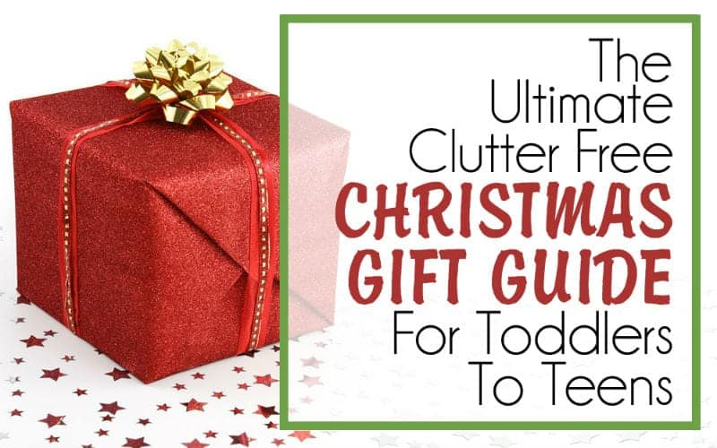 The Ultimate Clutter Free Christmas Gifts Guide – For Little People & Teens