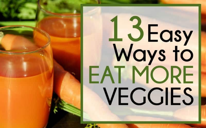 13 Easy Ways to Eat More Vegetables
