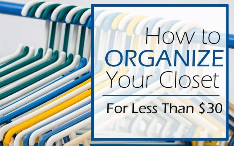 How to Organize your Closet for Under $30