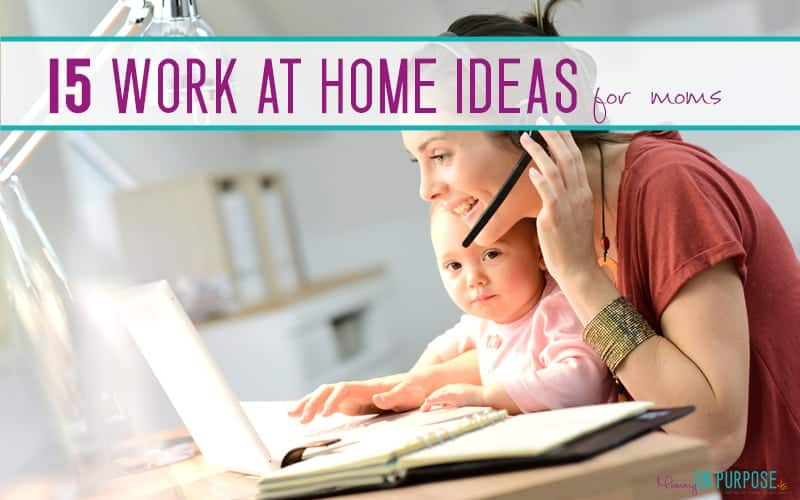 15 work at home job ideas or side hustles for stay at home moms