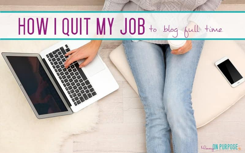 How I Quit My Job to Blog Full Time (in less than a year)