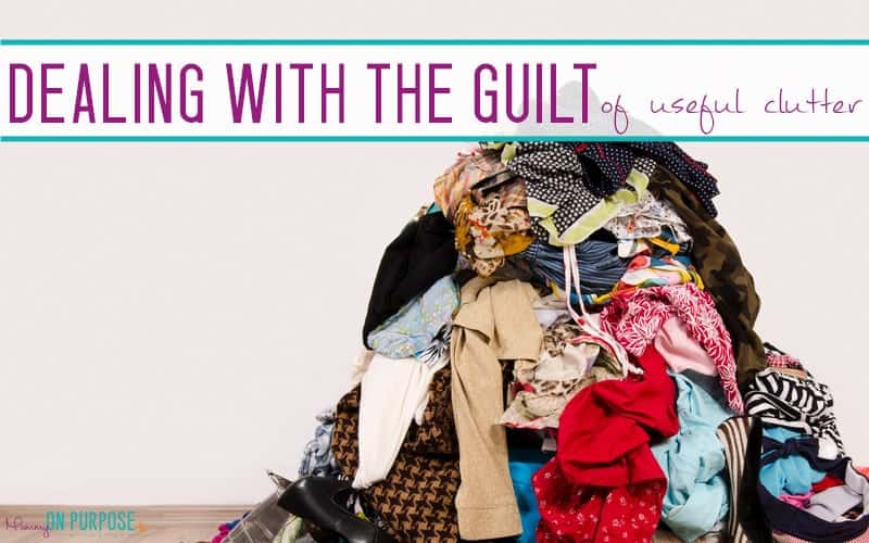 "Dealing With The Guilt of Letting ""Useful Clutter"" Go"