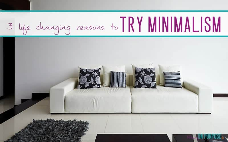 3 Life Changing Reasons to Give Minimalism a Try
