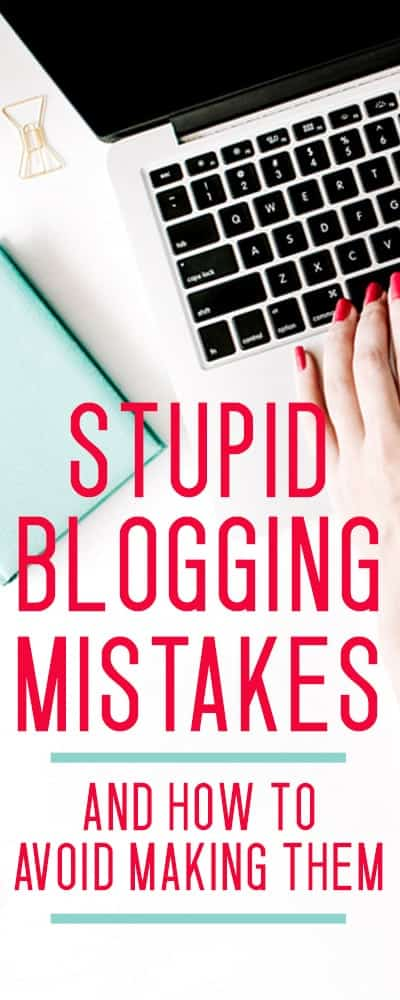 blogging tips - stupid blogging mistakes to avoid making!