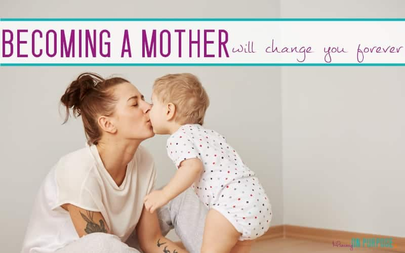 10 ways becoming a mother will change you forever