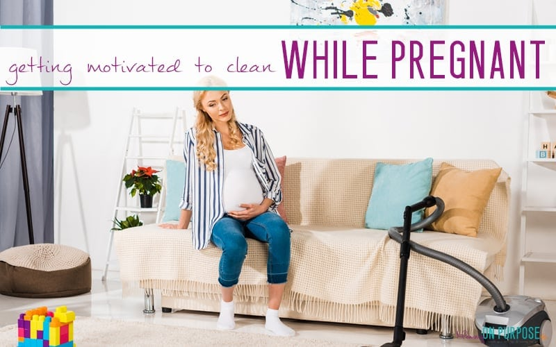 How to Get Motivated to Clean While Pregnant