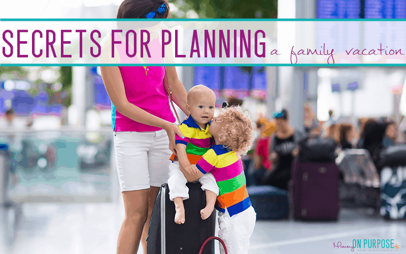 9 Secrets for Planning an Awesome Family Vacation