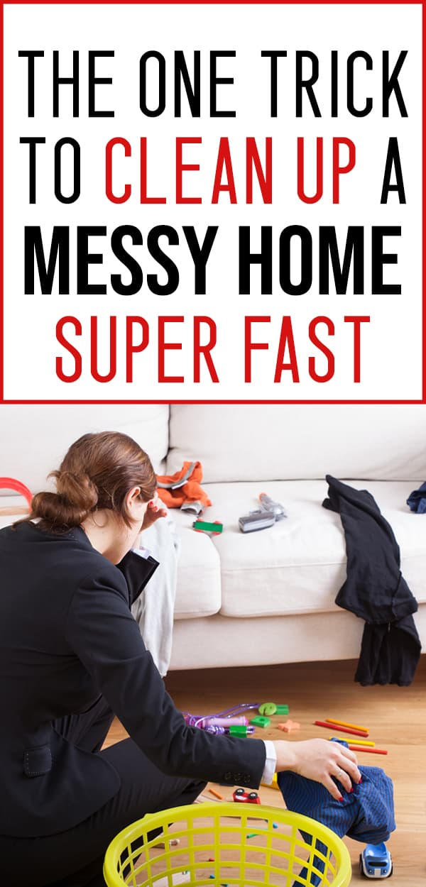 trick for cleaning a messy house fast
