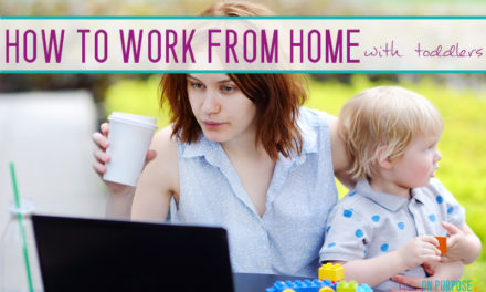 15 No BS Tips for Working from Home with Toddlers (from a mom who actually does it)