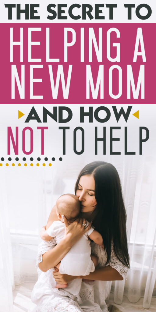 pinterest pin that says the secret to helping a new mom and how not to help